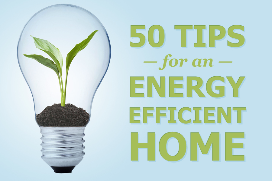 50 ways to make your home energy efficient choice home for How to build an energy efficient home