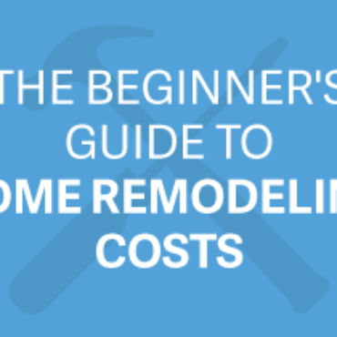 The Beginner's Guide to Home Remodeling Costs